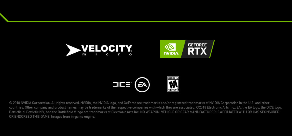 © 2018 NVIDIA Corporation. All rights reserved. NVIDIA, the NVIDIA logo, and GeForce are trademarks and/or registered trademarks of NVIDIA Corporation in the U.S. and other countries. Other company and product names may be trademarks of the respective companies with which they are associated. ©2018 Electronic Arts Inc., EA, the EA logo, the DICE logo, Battlefield, Battlefield V, and the Battlefield V logo are trademarks of Electronic Arts Inc. NO WEAPON, VEHICLE OR GEAR MANUFACTURER IS AFFILIATED WITH OR HAS SPONSORED OR ENDORSED THIS GAME. Images from in-game engine.